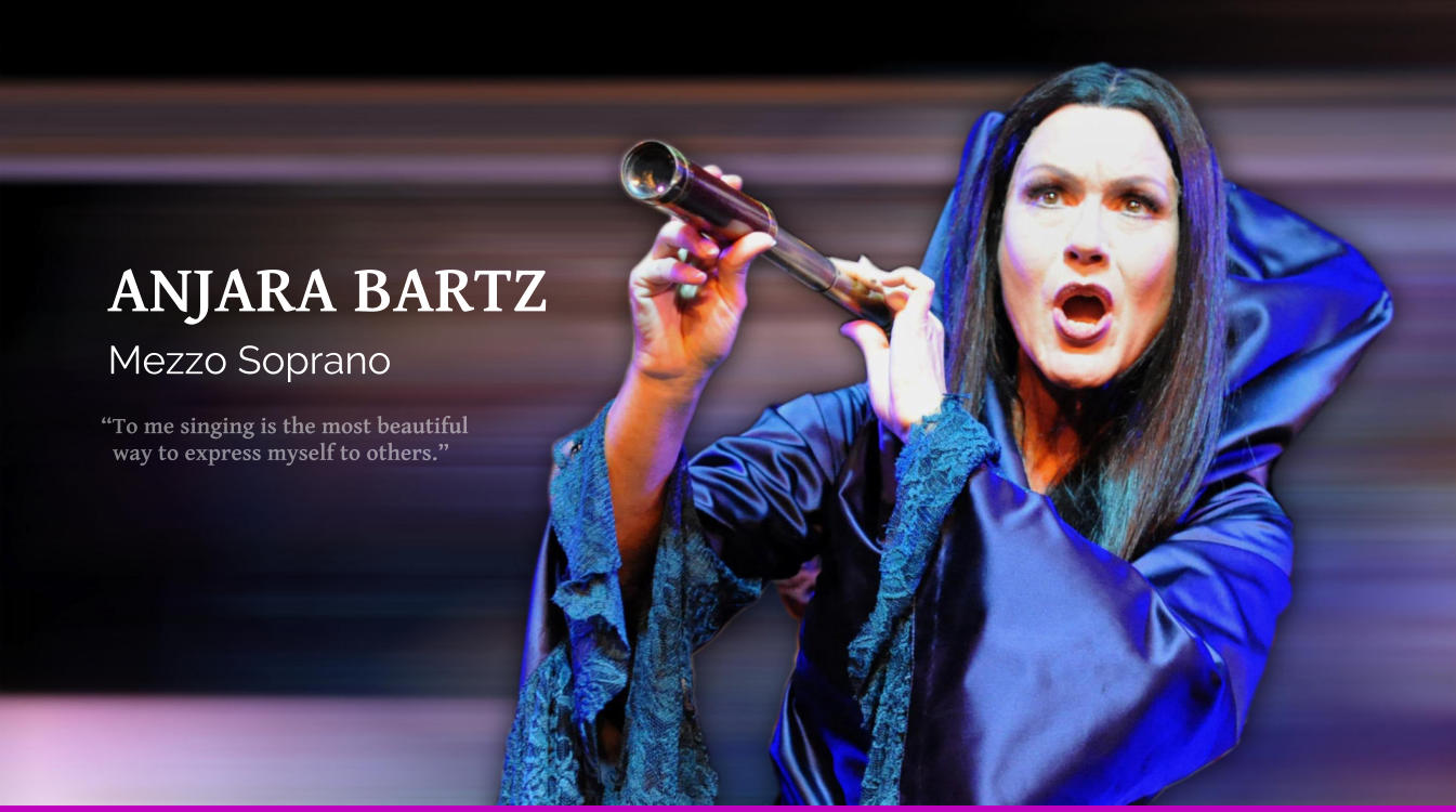 """To me singing is the most beautiful    way to express myself to others."" Mezzo Soprano ANJARA BARTZ"