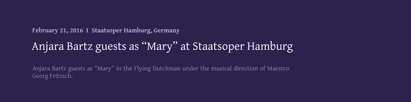 "Anjara Bartz guests as ""Mary"" in the Flying Dutchman under the musical direction of Maestro Georg Fritzsch.   Anjara Bartz guests as ""Mary"" at Staatsoper Hamburg February 21, 2016  I  Staatsoper Hamburg, Germany"