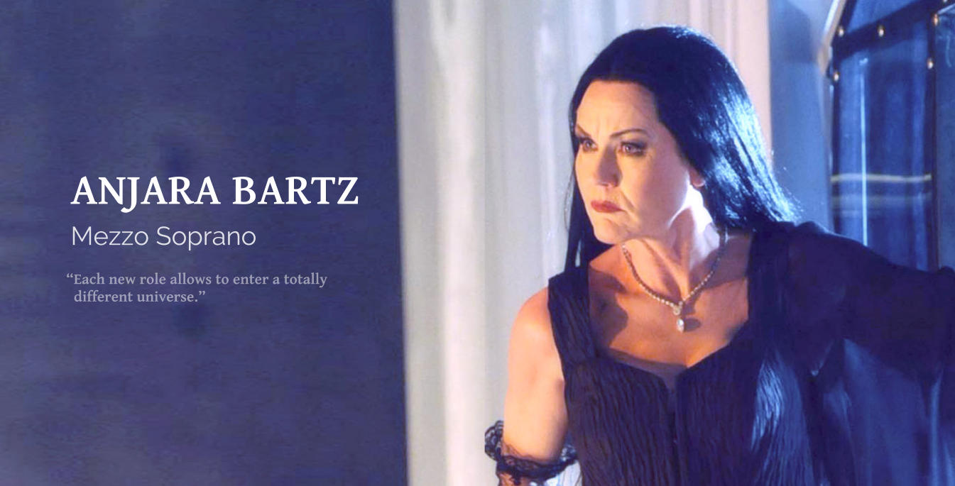 """Each new role allows to enter a totally    different universe."" Mezzo Soprano ANJARA BARTZ"