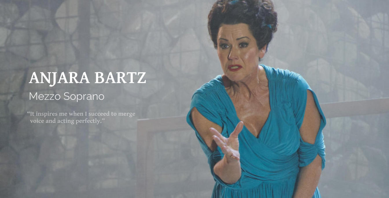 """It inspires me when I succeed to merge    voice and acting perfectly."" Mezzo Soprano ANJARA BARTZ"